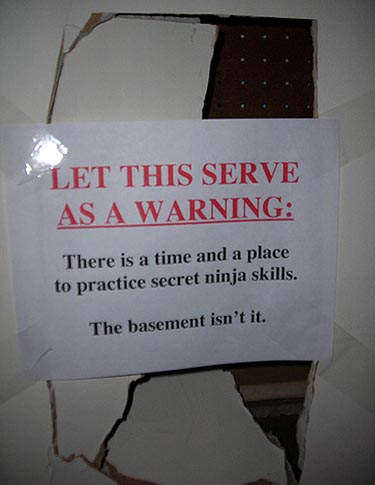 The basement is not the place to practice secret ninja skills